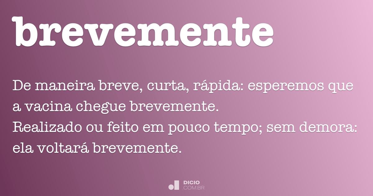 Brevemente - Dicio, Dicionário Online de Português