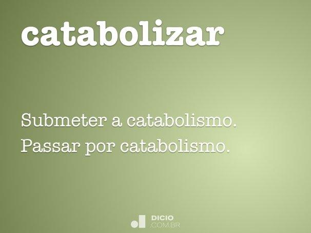 catabolizar