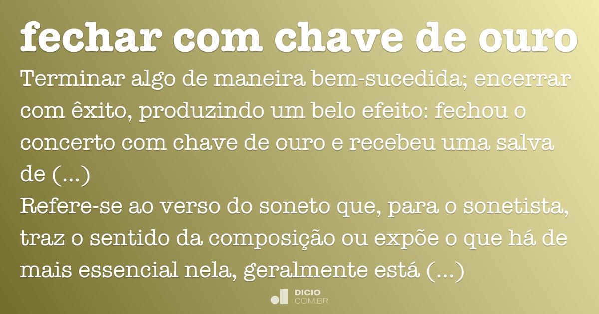 Fechar Com Chave De Ouro Dicio Dicionário Online De Português