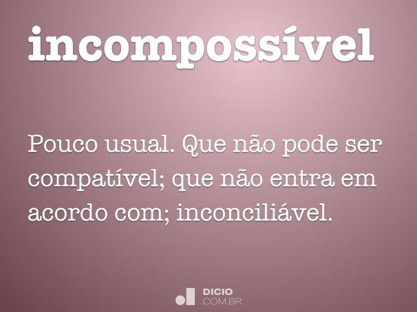 incomposs�vel