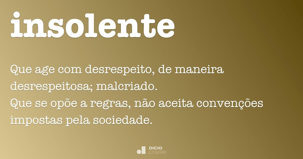 Insolente - Dicio, Dicionário Online de Português