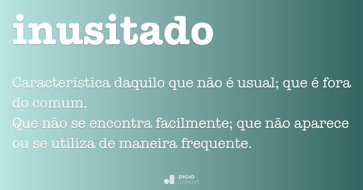 Inusitado - Dicio, Dicionário Online de Português
