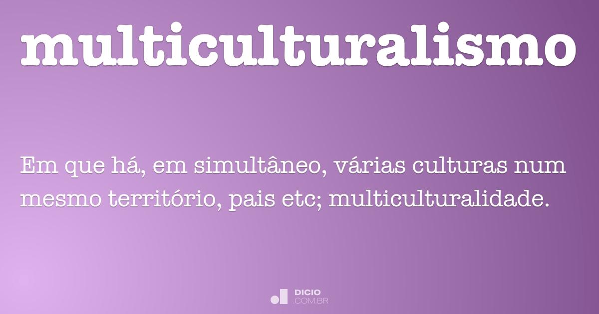 Multiculturalismo Dicio Dicion 225 Rio Online De Portugu 234 S