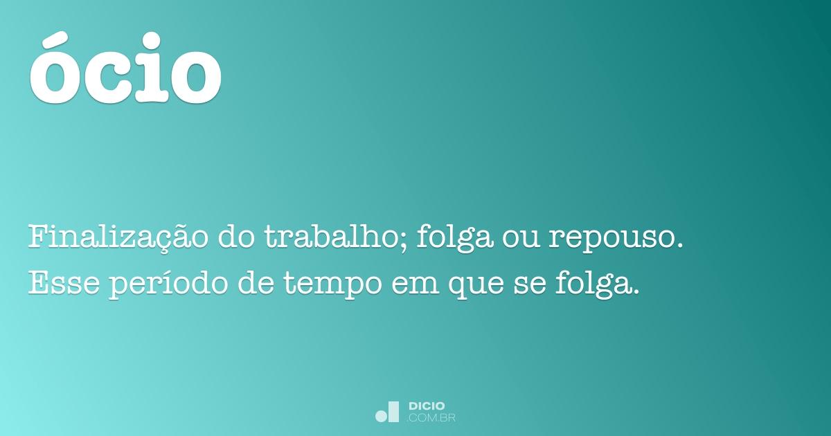 Ócio - Dicio, Dicionário Online de Português