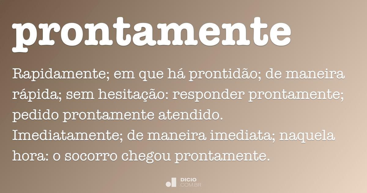 Prontamente - Dicio, Dicionário Online de Português d77d25c53d