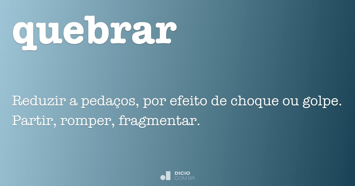 5f7359494ae6f Quebrar - Dicio