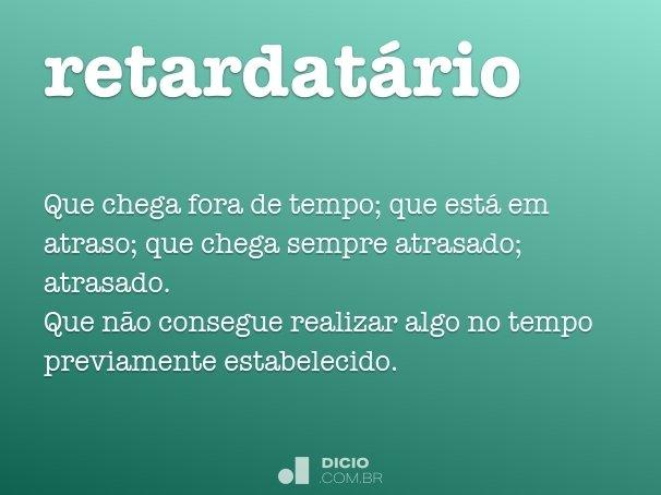 retardat�rio